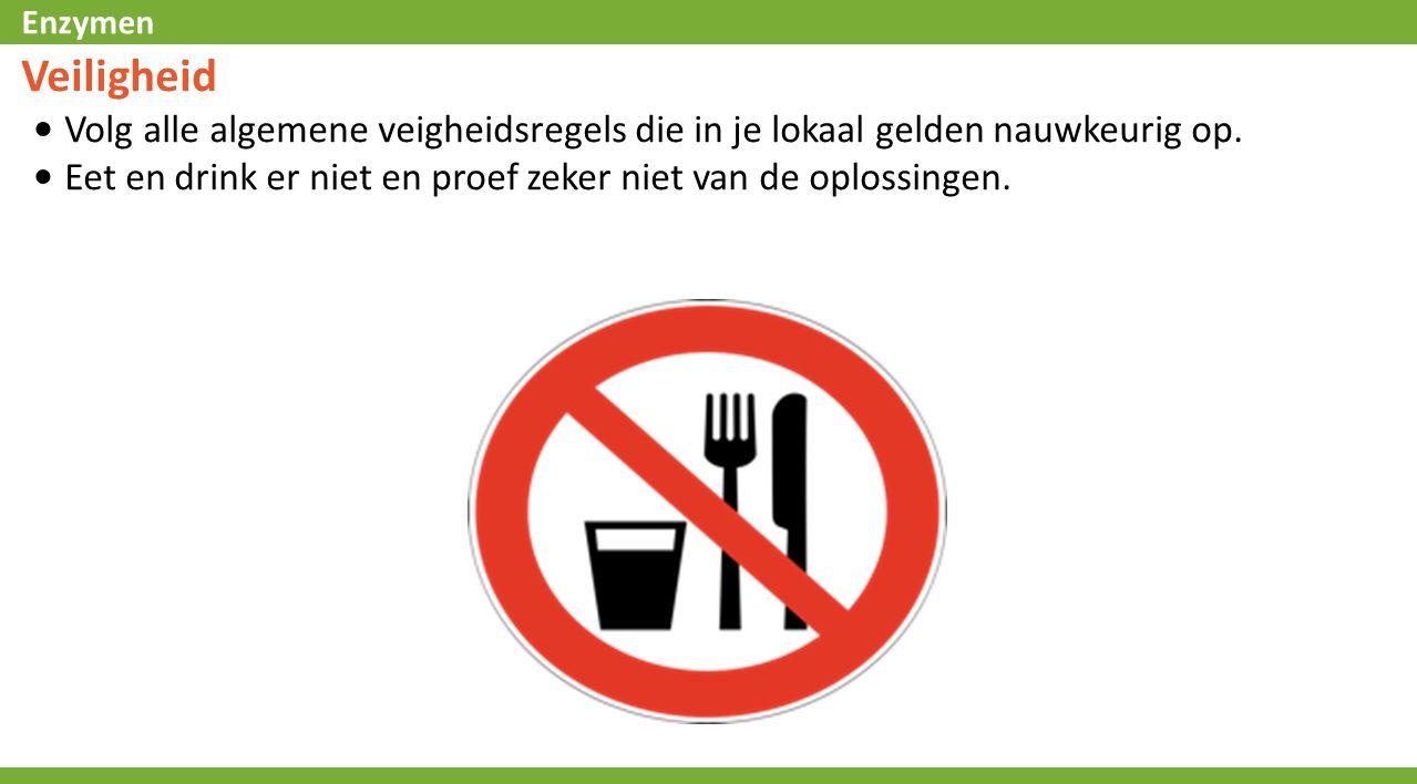 Enzymen Veiligheid Volg alle algemene veigheidsregels die in je lokaal gelden nauwkeurig op. Eet en drink er niet en proef zeker niet van de oplossing