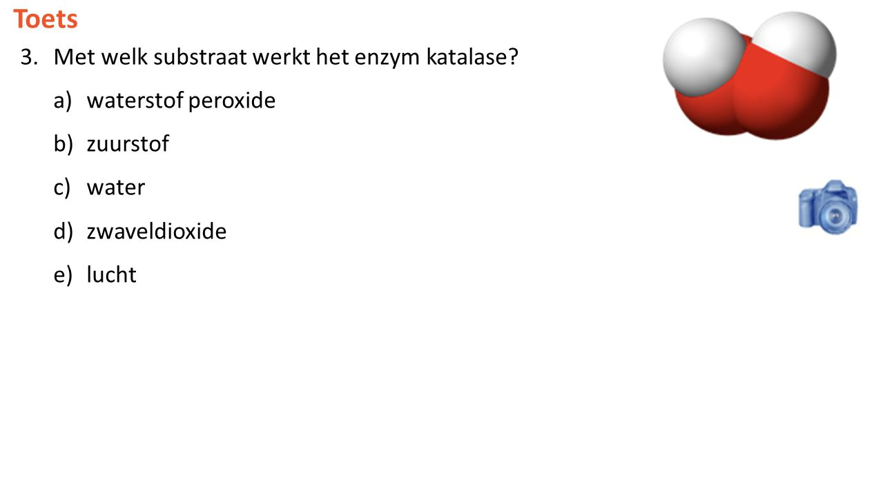 Toets 3.Met welk substraat werkt het enzym katalase? a)waterstof peroxide b)zuurstof c)water d)zwaveldioxide e)lucht