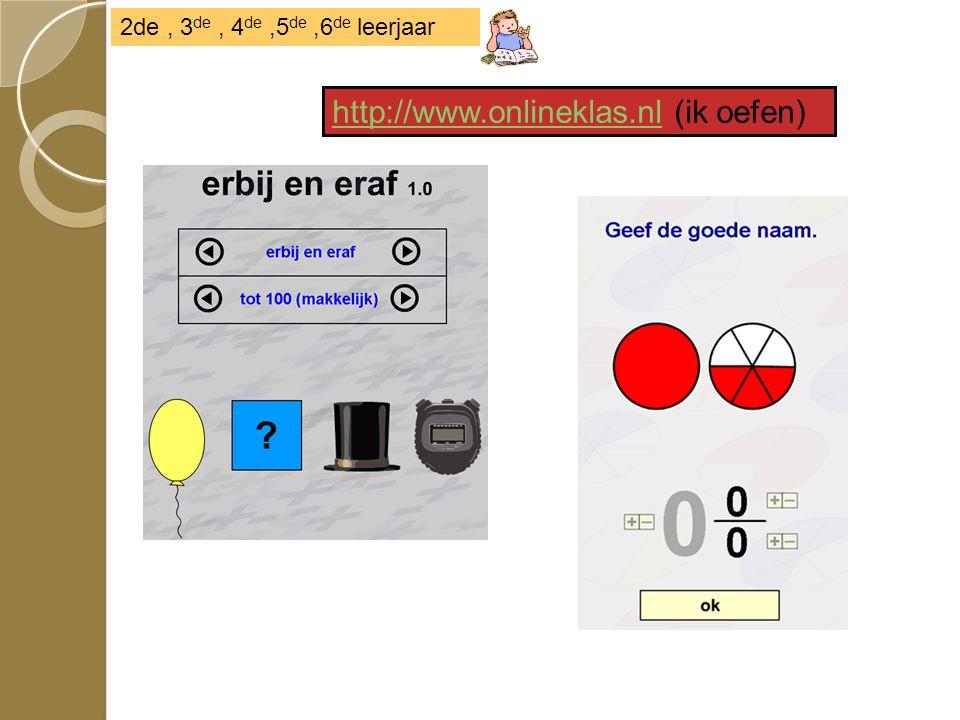 http://www.onlineklas.nlhttp://www.onlineklas.nl (ik oefen) 2de, 3 de, 4 de,5 de,6 de leerjaar