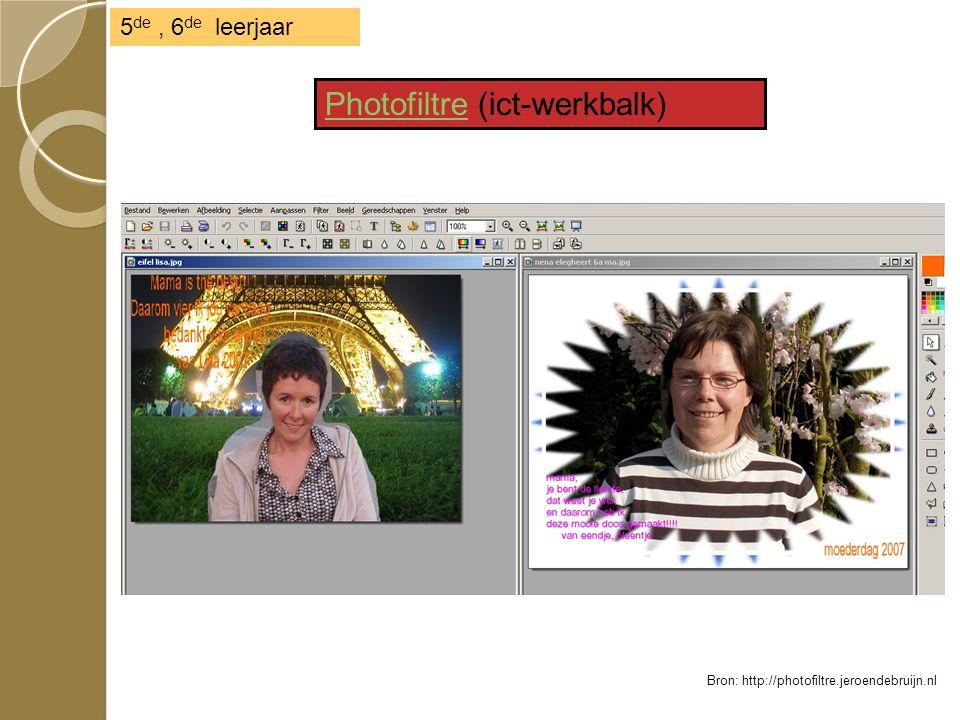 5 de, 6 de leerjaar PhotofiltrePhotofiltre (ict-werkbalk) Bron: http://photofiltre.jeroendebruijn.nl