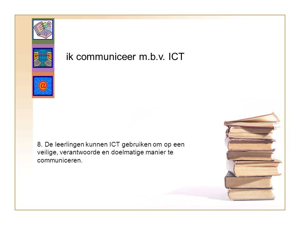 ik communiceer m.b.v. ICT 8. De leerlingen kunnen ICT gebruiken om op een veilige, verantwoorde en doelmatige manier te communiceren.