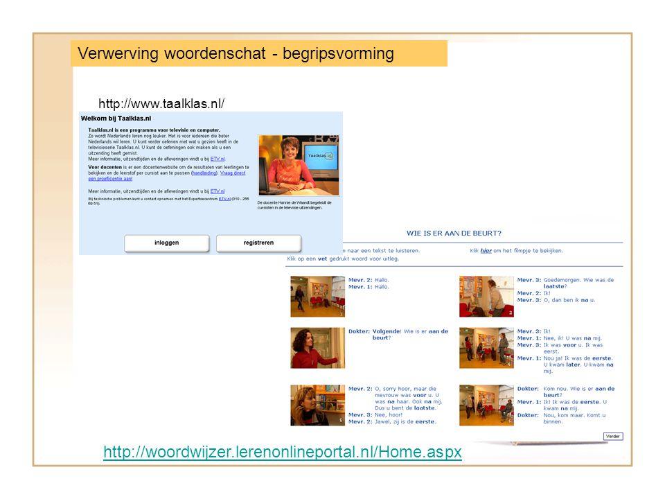http://woordwijzer.lerenonlineportal.nl/Home.aspx Verwerving woordenschat - begripsvorming http://www.taalklas.nl/
