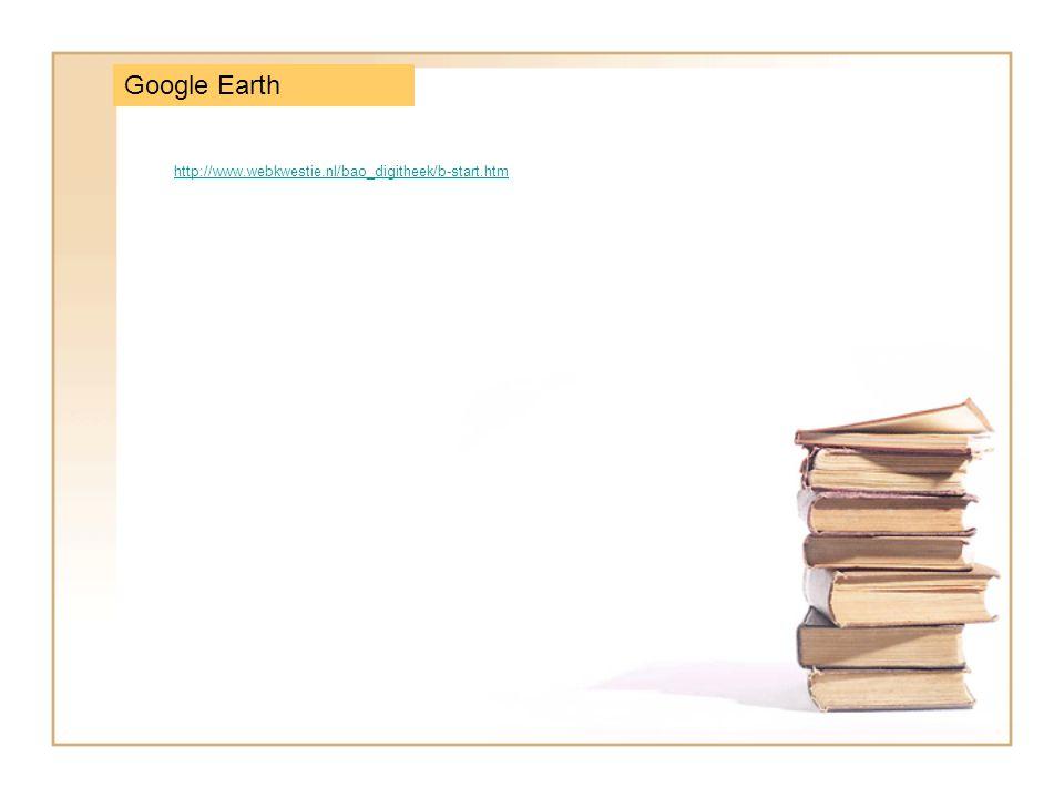 Google Earth http://www.webkwestie.nl/bao_digitheek/b-start.htm