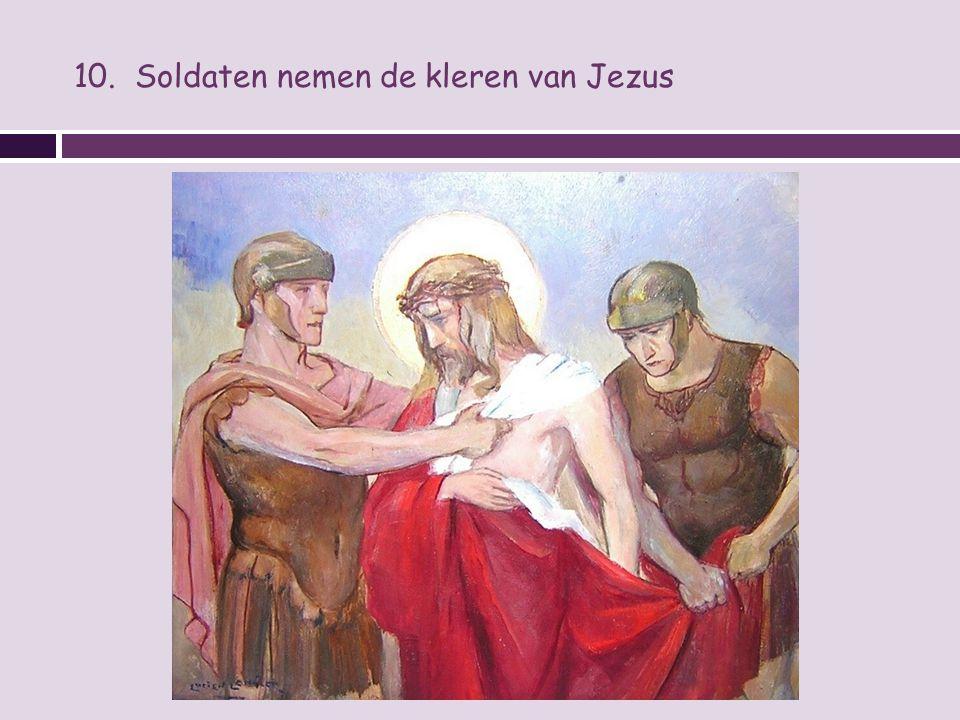 10. Soldaten nemen de kleren van Jezus