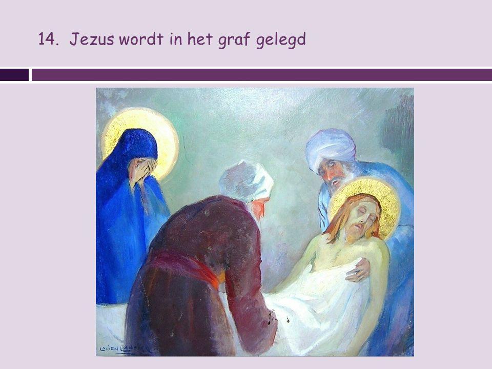 14. Jezus wordt in het graf gelegd