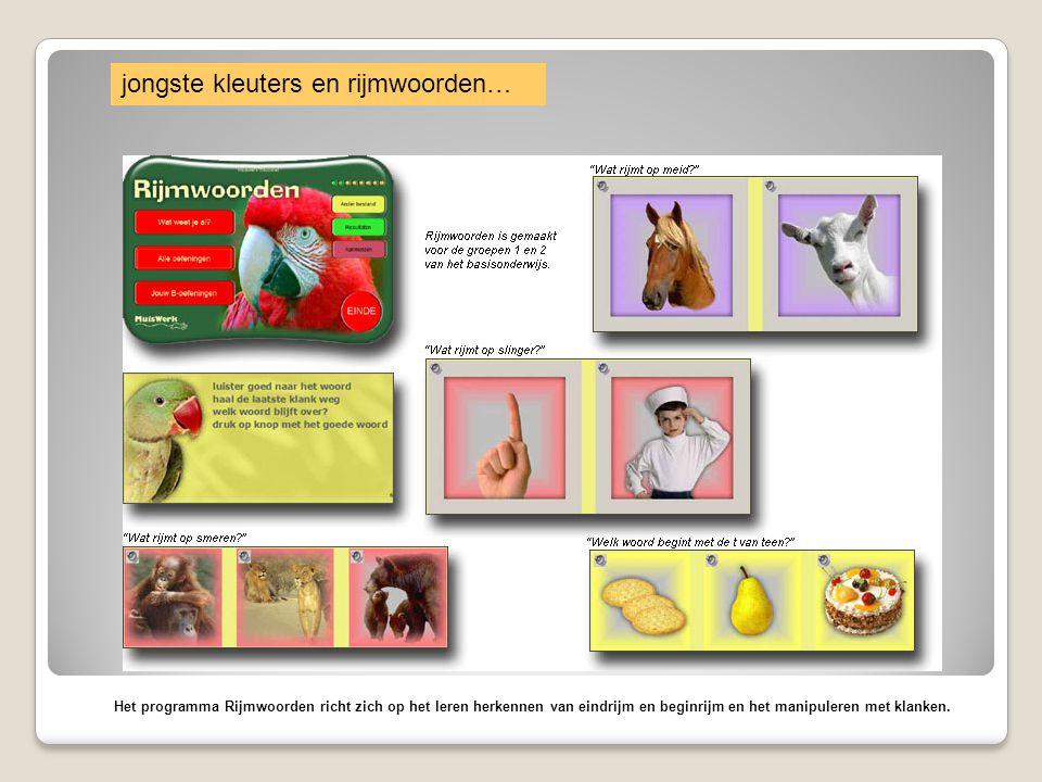 jongste kleuters en rijmwoorden… Het programma Rijmwoorden richt zich op het leren herkennen van eindrijm en beginrijm en het manipuleren met klanken.