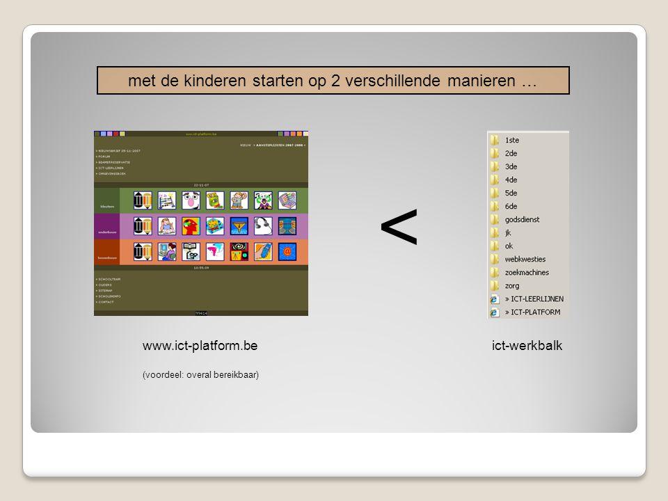 met de kinderen starten op 2 verschillende manieren … ict-werkbalk < www.ict-platform.be (voordeel: overal bereikbaar)