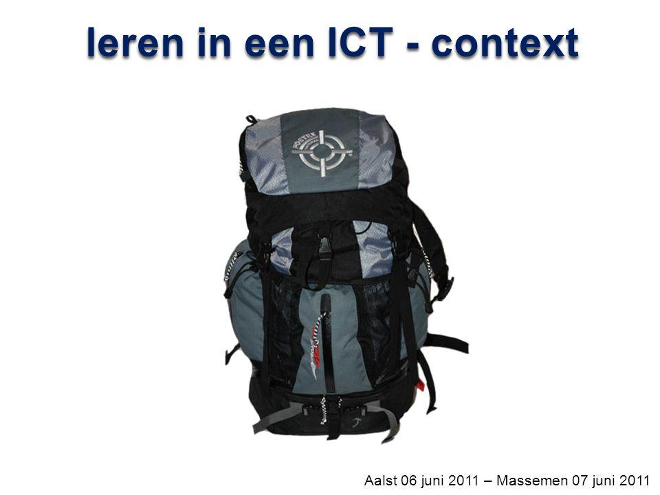 leren in een ICT - context Aalst 06 juni 2011 – Massemen 07 juni 2011