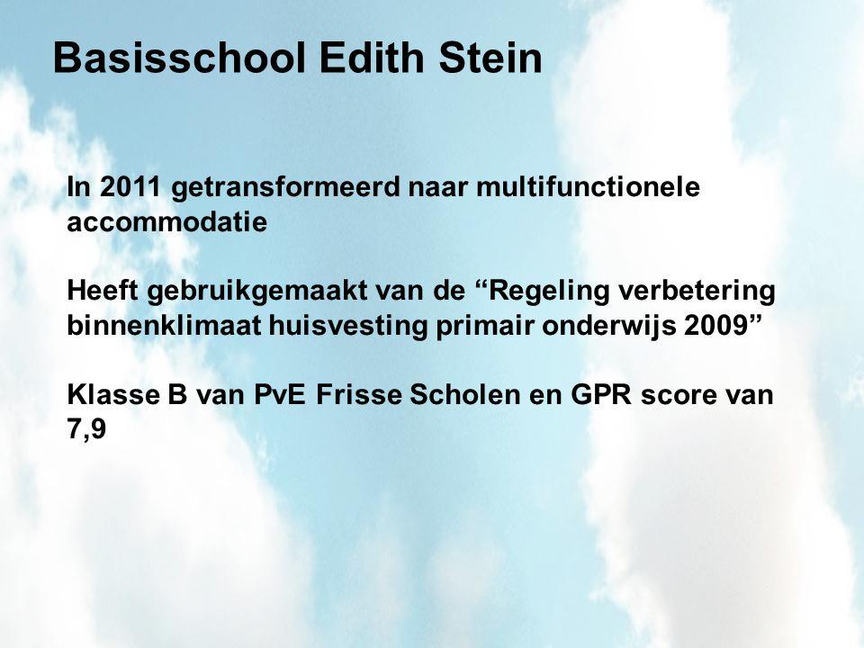 Basisschool Edith Stein In 2011 getransformeerd naar multifunctionele accommodatie Heeft gebruikgemaakt van de Regeling verbetering binnenklimaat huisvesting primair onderwijs 2009 Klasse B van PvE Frisse Scholen en GPR score van 7,9