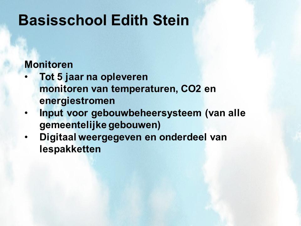 Basisschool Edith Stein Monitoren Tot 5 jaar na opleveren monitoren van temperaturen, CO2 en energiestromen Input voor gebouwbeheersysteem (van alle gemeentelijke gebouwen) Digitaal weergegeven en onderdeel van lespakketten