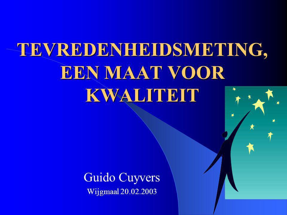 TEVREDENHEIDSMETING, EEN MAAT VOOR KWALITEIT Guido Cuyvers Wijgmaal 20.02.2003