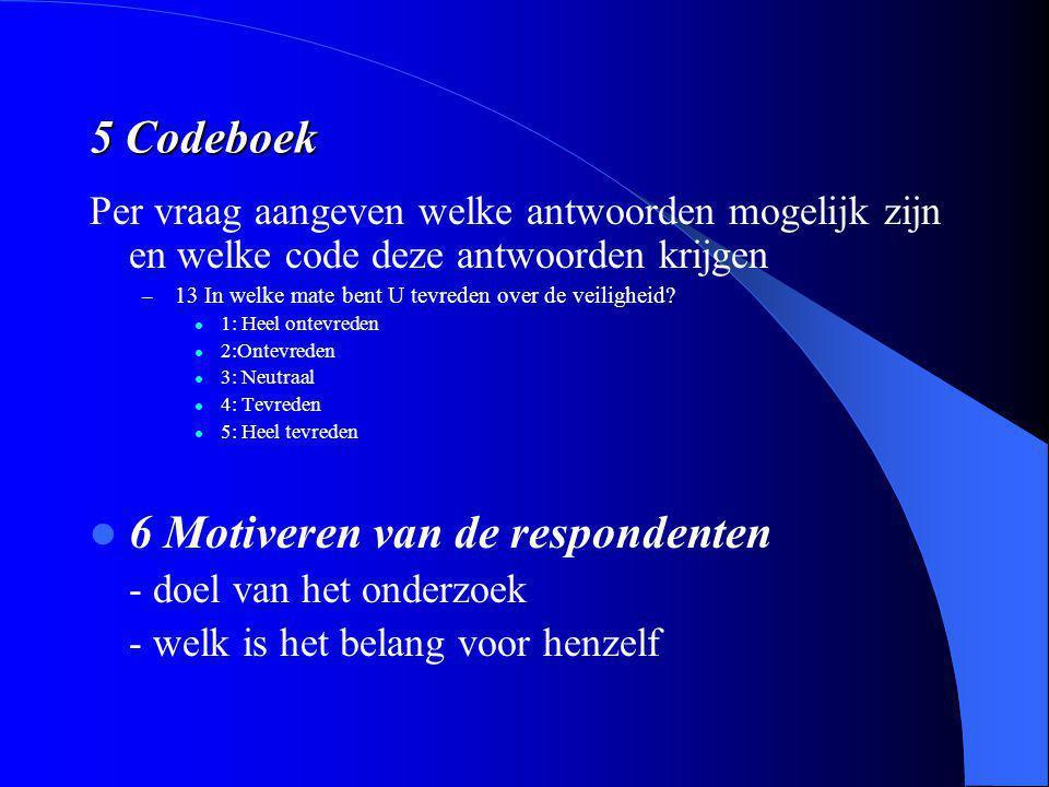 5 Codeboek Per vraag aangeven welke antwoorden mogelijk zijn en welke code deze antwoorden krijgen – 13 In welke mate bent U tevreden over de veilighe