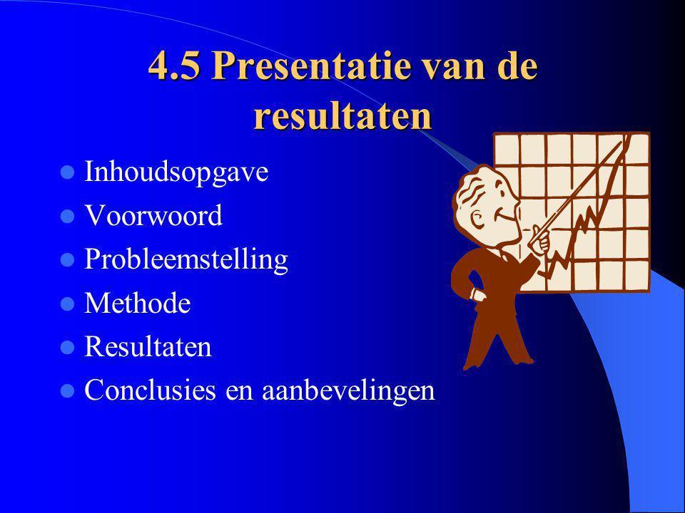 Inhoudsopgave Voorwoord Probleemstelling Methode Resultaten Conclusies en aanbevelingen 4.5 Presentatie van de resultaten