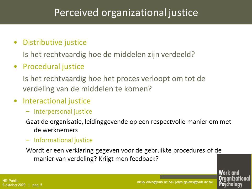 nicky.dries@vub.ac.be / jolyn.gelens@vub.ac.be Perceived organizational justice Distributive justice Is het rechtvaardig hoe de middelen zijn verdeeld.