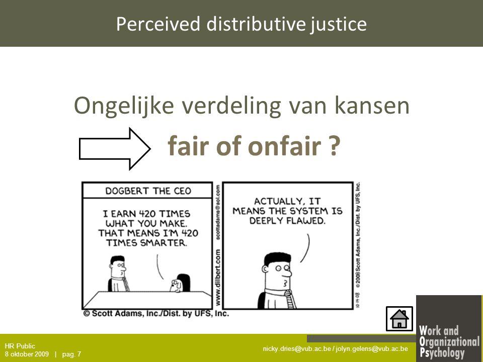 nicky.dries@vub.ac.be / jolyn.gelens@vub.ac.be Perceived distributive justice Ongelijke verdeling van kansen fair of onfair .