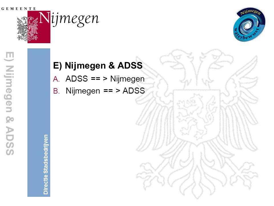Directie Stadsbedrijven E) Nijmegen & ADSS A. ADSS == > Nijmegen B.
