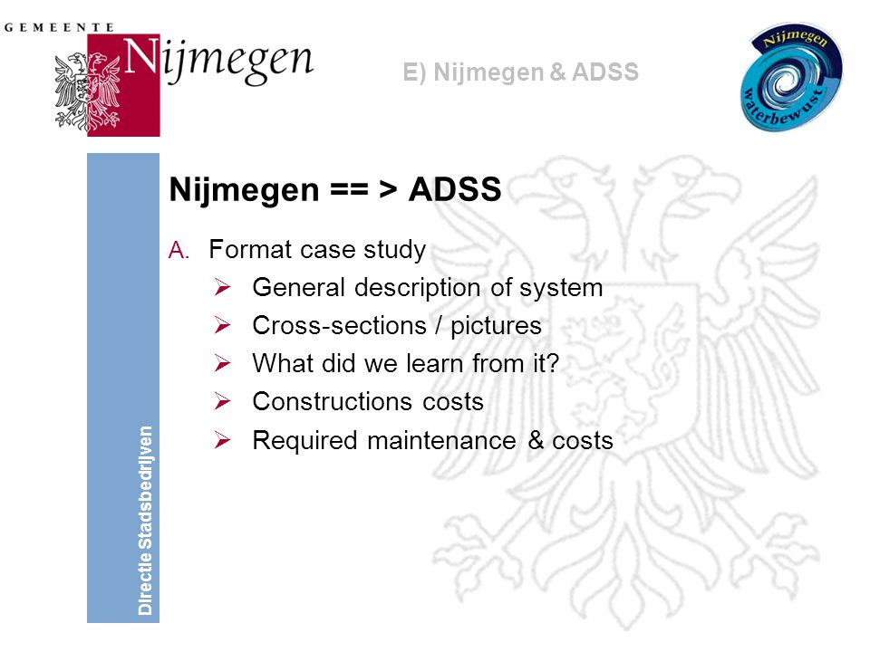 Directie Stadsbedrijven Nijmegen == > ADSS A. Format case study  General description of system  Cross-sections / pictures  What did we learn from i