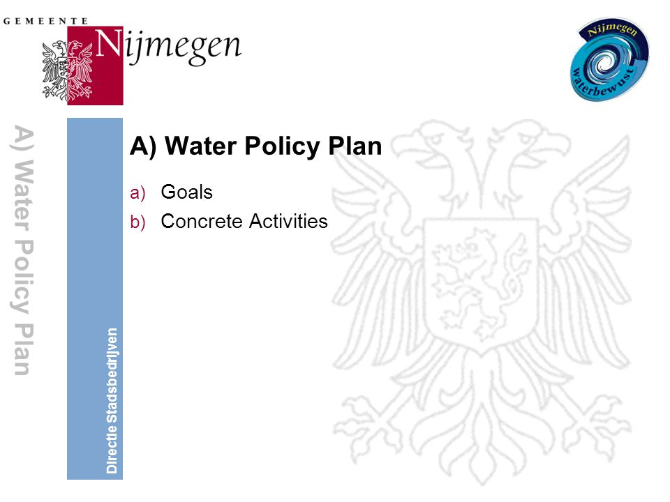 Directie Stadsbedrijven A) Water Policy Plan a) Goals b) Concrete Activities A) Water Policy Plan