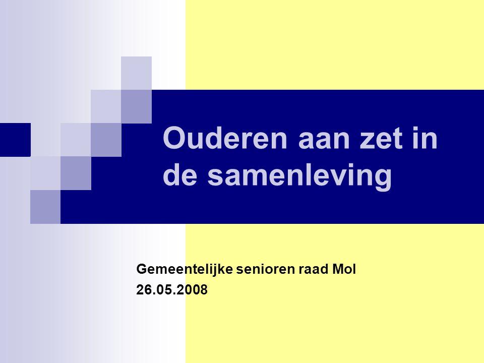 Ouderen aan zet in de samenleving Gemeentelijke senioren raad Mol 26.05.2008