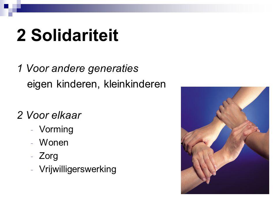 2 Solidariteit 1 Voor andere generaties eigen kinderen, kleinkinderen 2 Voor elkaar - Vorming - Wonen - Zorg - Vrijwilligerswerking