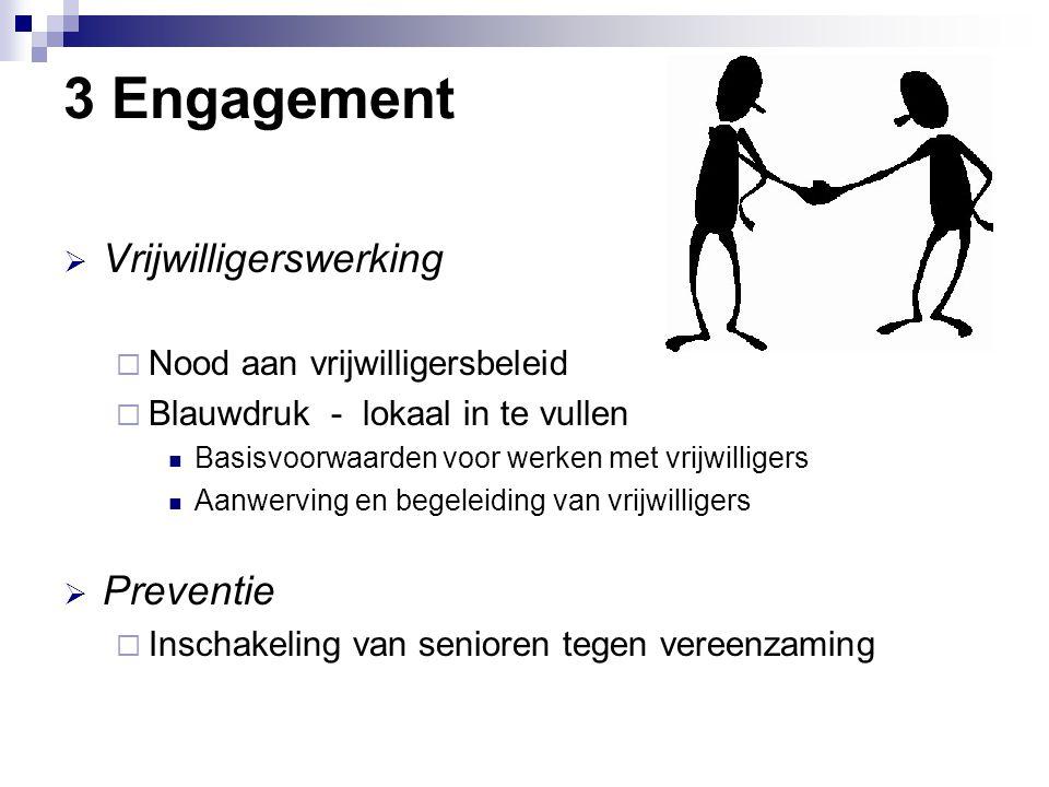 3 Engagement  Vrijwilligerswerking  Nood aan vrijwilligersbeleid  Blauwdruk - lokaal in te vullen Basisvoorwaarden voor werken met vrijwilligers Aa