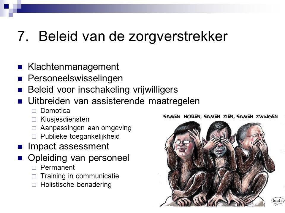 7.Beleid van de zorgverstrekker Klachtenmanagement Personeelswisselingen Beleid voor inschakeling vrijwilligers Uitbreiden van assisterende maatregele