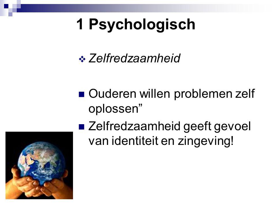 """1 Psychologisch  Zelfredzaamheid Ouderen willen problemen zelf oplossen"""" Zelfredzaamheid geeft gevoel van identiteit en zingeving!"""