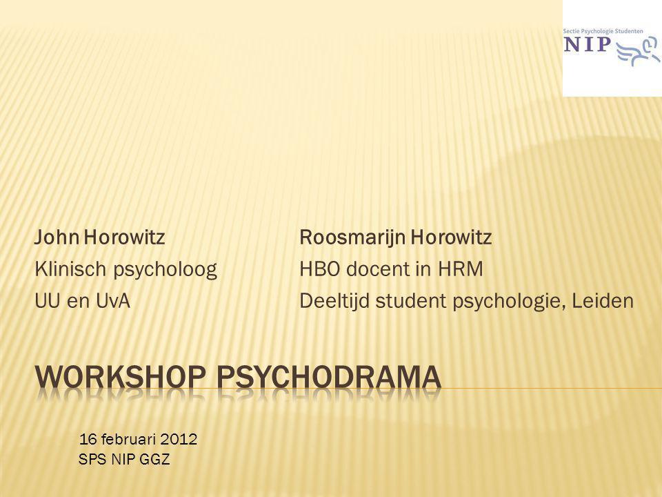John HorowitzRoosmarijn Horowitz Klinisch psycholoogHBO docent in HRM UU en UvA Deeltijd student psychologie, Leiden 16 februari 2012 SPS NIP GGZ