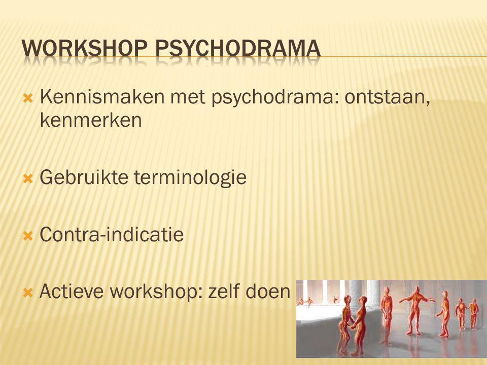  Kennismaken met psychodrama: ontstaan, kenmerken  Gebruikte terminologie  Contra-indicatie  Actieve workshop: zelf doen