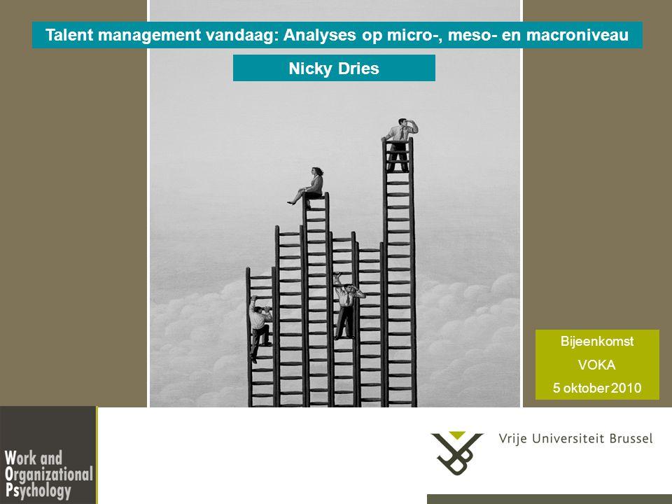 Nicky Dries Talent management vandaag: Analyses op micro-, meso- en macroniveau Bijeenkomst VOKA 5 oktober 2010
