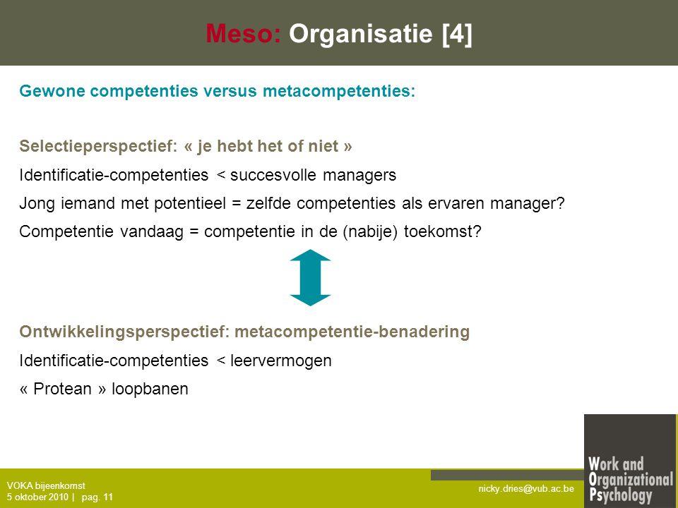 nicky.dries@vub.ac.be VOKA bijeenkomst 5 oktober 2010   pag. 11 Meso: Organisatie [4] Gewone competenties versus metacompetenties: Selectieperspectief