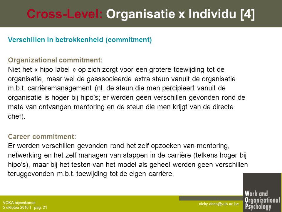 nicky.dries@vub.ac.be VOKA bijeenkomst 5 oktober 2010   pag. 21 Cross-Level: Organisatie x Individu [4] Verschillen in betrokkenheid (commitment) Orga