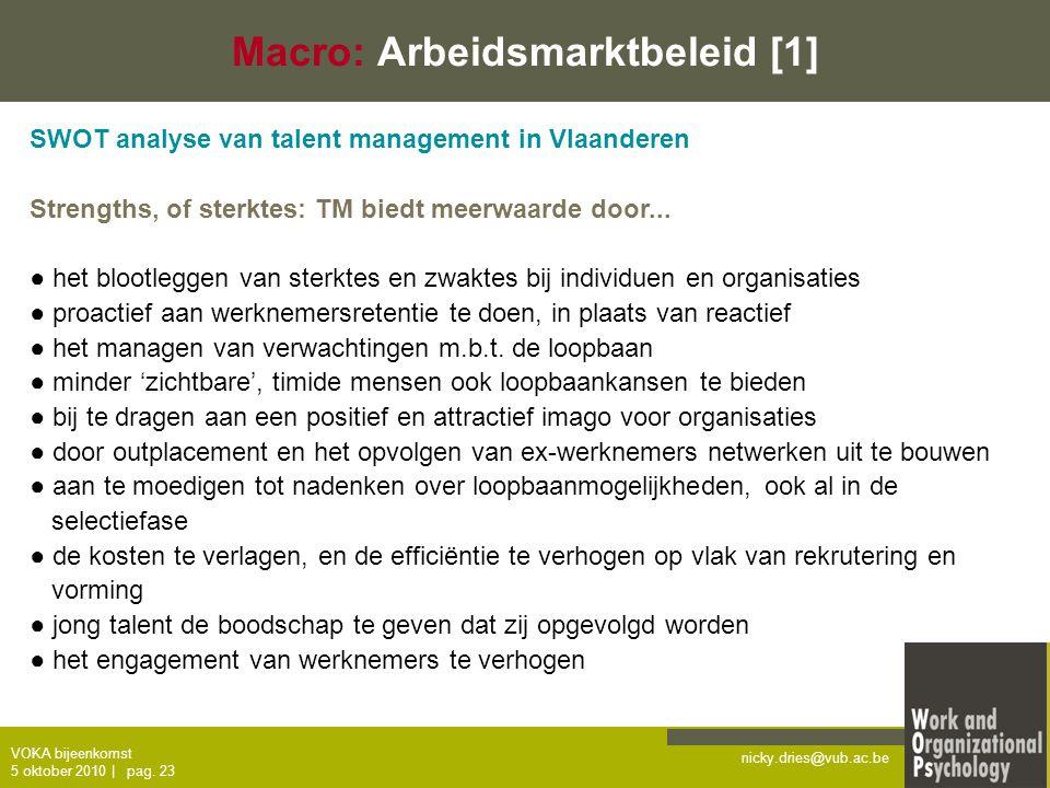 nicky.dries@vub.ac.be VOKA bijeenkomst 5 oktober 2010   pag. 23 Macro: Arbeidsmarktbeleid [1] SWOT analyse van talent management in Vlaanderen Strengt