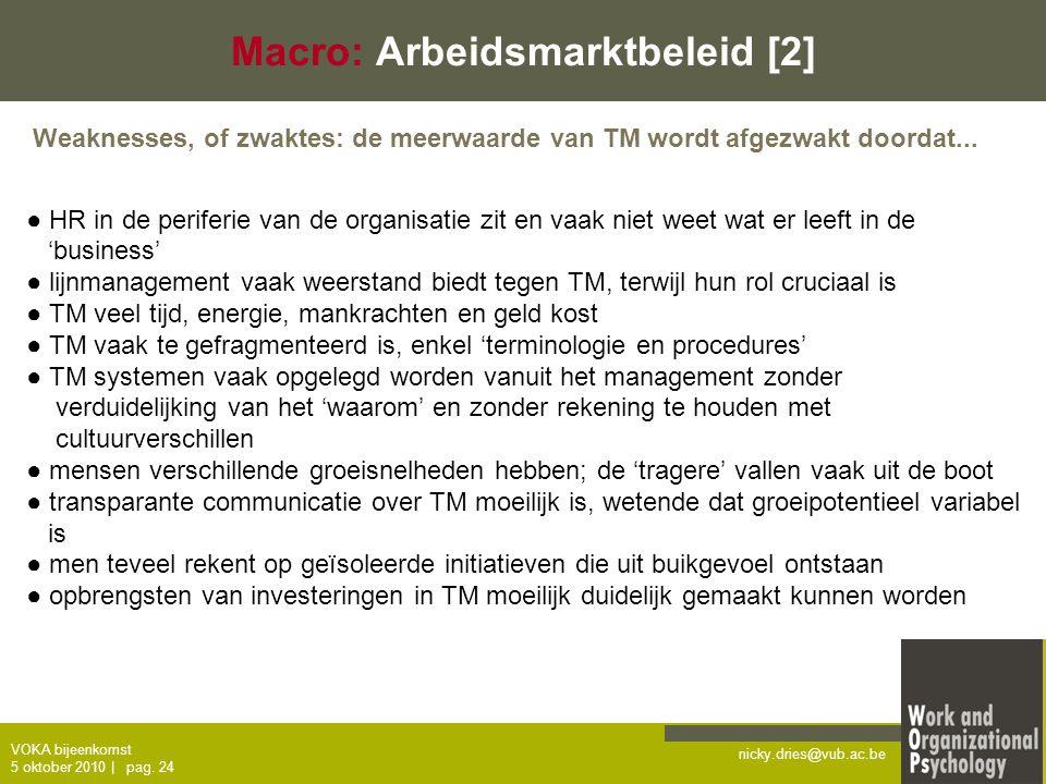 nicky.dries@vub.ac.be VOKA bijeenkomst 5 oktober 2010   pag. 24 Macro: Arbeidsmarktbeleid [2] Weaknesses, of zwaktes: de meerwaarde van TM wordt afgez