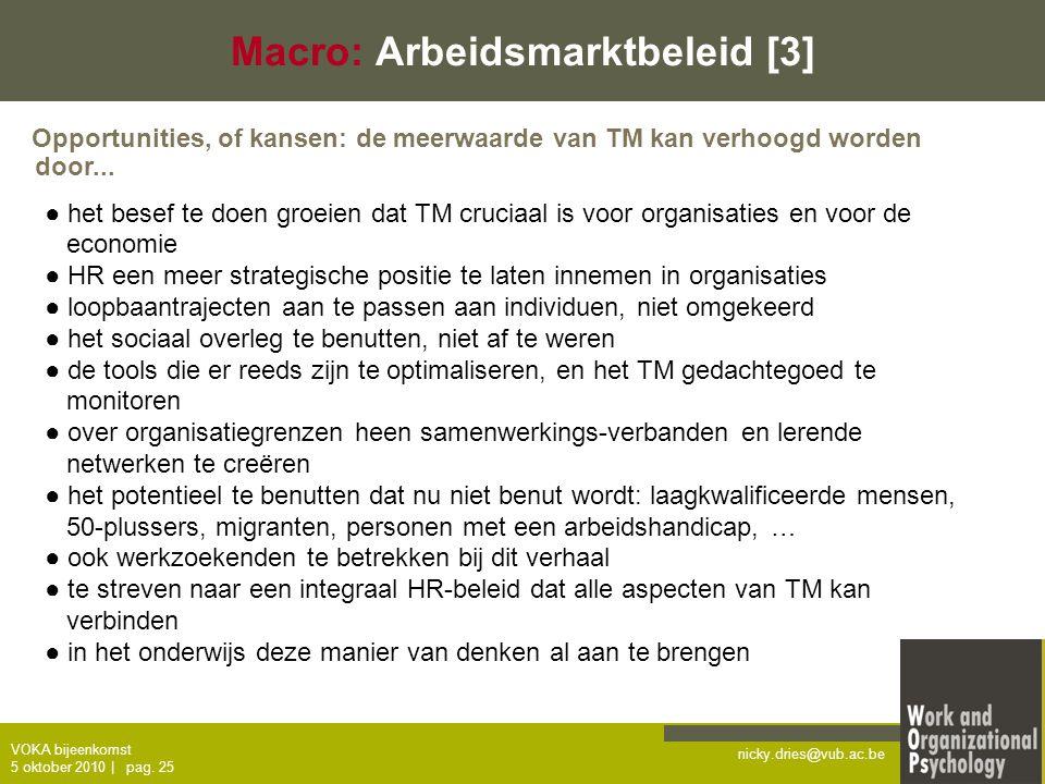 nicky.dries@vub.ac.be VOKA bijeenkomst 5 oktober 2010   pag. 25 Macro: Arbeidsmarktbeleid [3] ● het besef te doen groeien dat TM cruciaal is voor orga