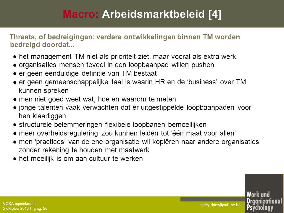 nicky.dries@vub.ac.be VOKA bijeenkomst 5 oktober 2010   pag. 26 Macro: Arbeidsmarktbeleid [4] ● het management TM niet als prioriteit ziet, maar voora