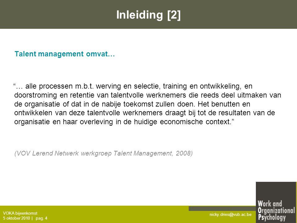 "nicky.dries@vub.ac.be VOKA bijeenkomst 5 oktober 2010   pag. 4 Inleiding [2] Talent management omvat… ""… alle processen m.b.t. werving en selectie, tr"