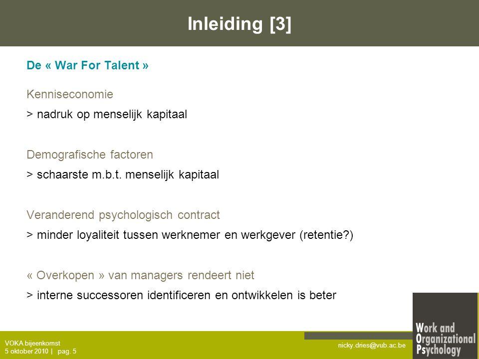 nicky.dries@vub.ac.be VOKA bijeenkomst 5 oktober 2010   pag. 5 Inleiding [3] De « War For Talent » Kenniseconomie > nadruk op menselijk kapitaal Demog