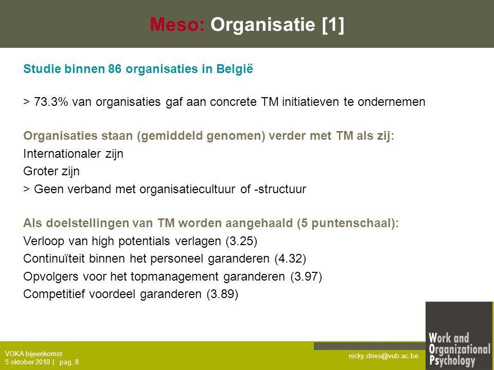 nicky.dries@vub.ac.be VOKA bijeenkomst 5 oktober 2010   pag. 8 Meso: Organisatie [1] Studie binnen 86 organisaties in België > 73.3% van organisaties