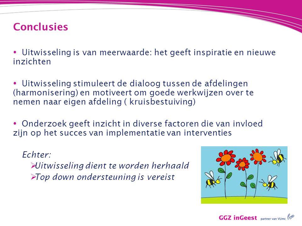 Conclusies  Uitwisseling is van meerwaarde: het geeft inspiratie en nieuwe inzichten  Uitwisseling stimuleert de dialoog tussen de afdelingen (harmo