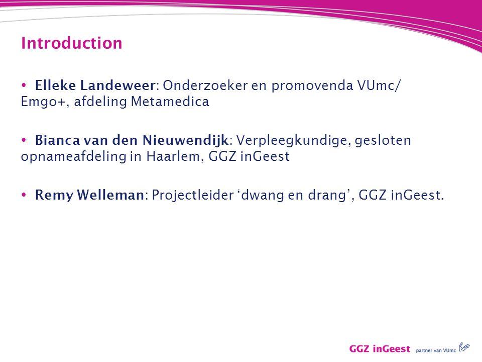 Introduction  Elleke Landeweer: Onderzoeker en promovenda VUmc/ Emgo+, afdeling Metamedica  Bianca van den Nieuwendijk: Verpleegkundige, gesloten op