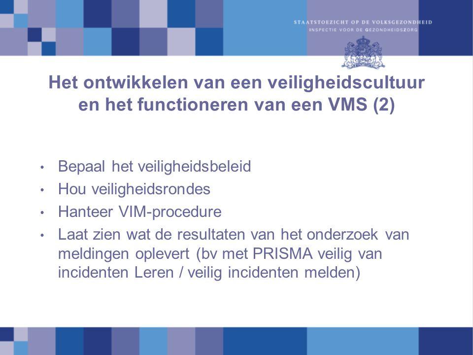 Het ontwikkelen van een veiligheidscultuur en het functioneren van een VMS (2) Bepaal het veiligheidsbeleid Hou veiligheidsrondes Hanteer VIM-procedur