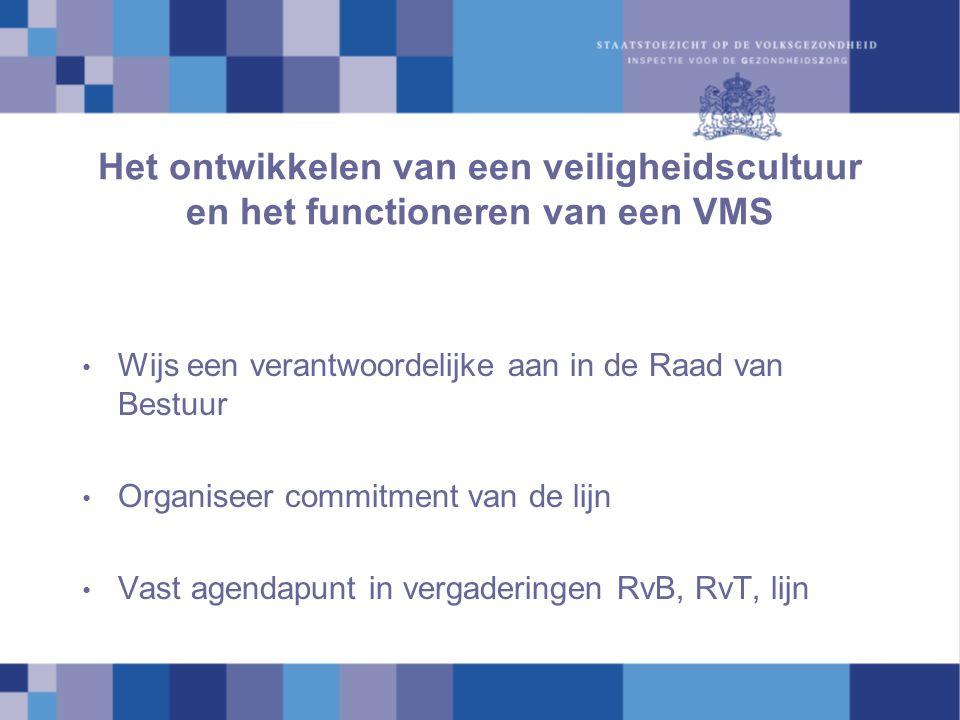 Het ontwikkelen van een veiligheidscultuur en het functioneren van een VMS Wijs een verantwoordelijke aan in de Raad van Bestuur Organiseer commitment