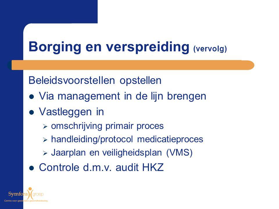 Borging en verspreiding (vervolg) Beleidsvoorstellen opstellen Via management in de lijn brengen Vastleggen in  omschrijving primair proces  handlei