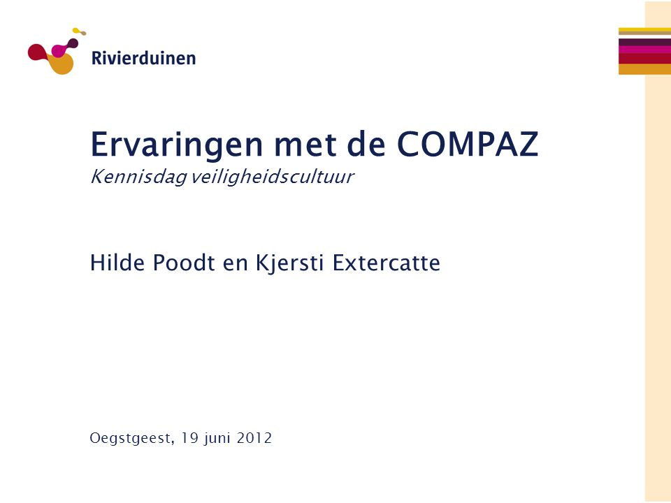 Inhoud presentatie 1.Veiligheidsprogramma Rivierduinen 2.Instrumentkeuze voor cultuurmeting 3.Werkwijze 4.Resultaten