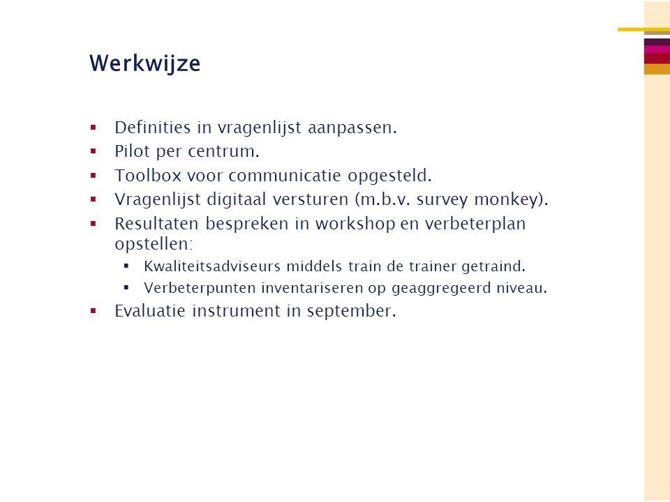 Werkwijze  Definities in vragenlijst aanpassen.  Pilot per centrum.  Toolbox voor communicatie opgesteld.  Vragenlijst digitaal versturen (m.b.v.