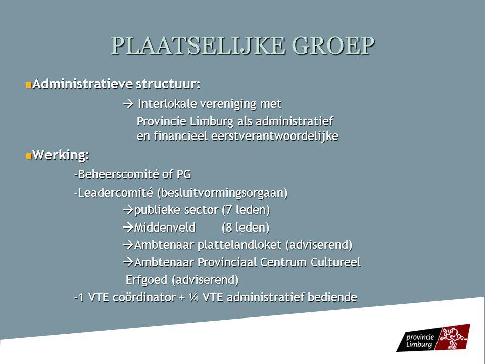 PLAATSELIJKE GROEP Administratieve structuur: Administratieve structuur:  Interlokale vereniging met Provincie Limburg als administratief en financie