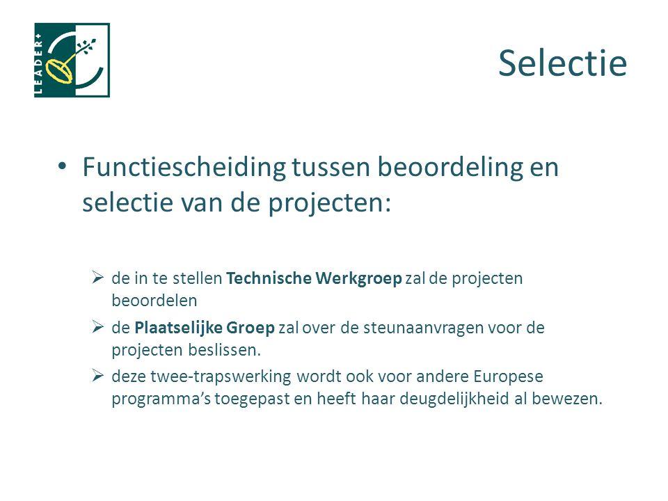 Selectie Functiescheiding tussen beoordeling en selectie van de projecten:  de in te stellen Technische Werkgroep zal de projecten beoordelen  de Plaatselijke Groep zal over de steunaanvragen voor de projecten beslissen.