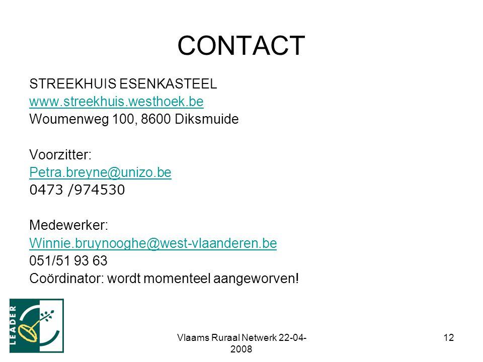 Vlaams Ruraal Netwerk 22-04- 2008 12 CONTACT STREEKHUIS ESENKASTEEL www.streekhuis.westhoek.be Woumenweg 100, 8600 Diksmuide Voorzitter: Petra.breyne@