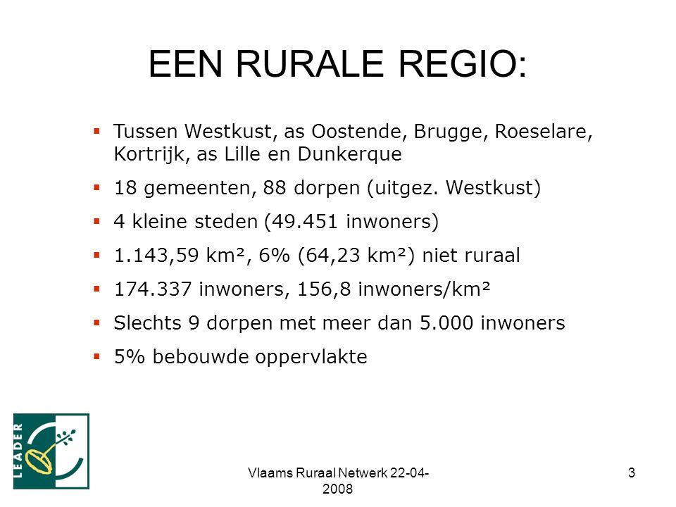 Vlaams Ruraal Netwerk 22-04- 2008 3 EEN RURALE REGIO:  Tussen Westkust, as Oostende, Brugge, Roeselare, Kortrijk, as Lille en Dunkerque  18 gemeente